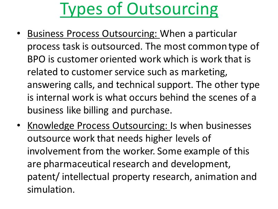 Types of Outsourcing Business Process Outsourcing: When a particular process task is outsourced.