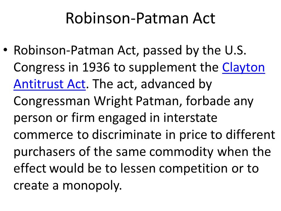 Robinson-Patman Act Robinson-Patman Act, passed by the U.S.