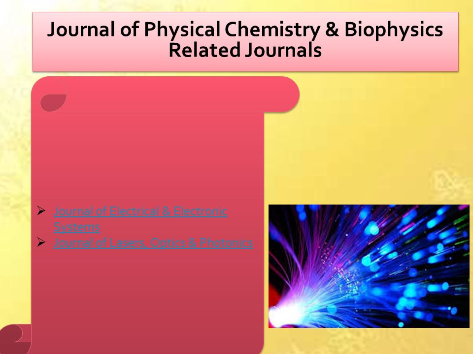Journal of Physical Chemistry & Biophysics Related Journals  Journal of Electrical & Electronic Systems Journal of Electrical & Electronic Systems  Journal of Lasers, Optics & Photonics Journal of Lasers, Optics & Photonics  Journal of Electrical & Electronic Systems Journal of Electrical & Electronic Systems  Journal of Lasers, Optics & Photonics Journal of Lasers, Optics & Photonics