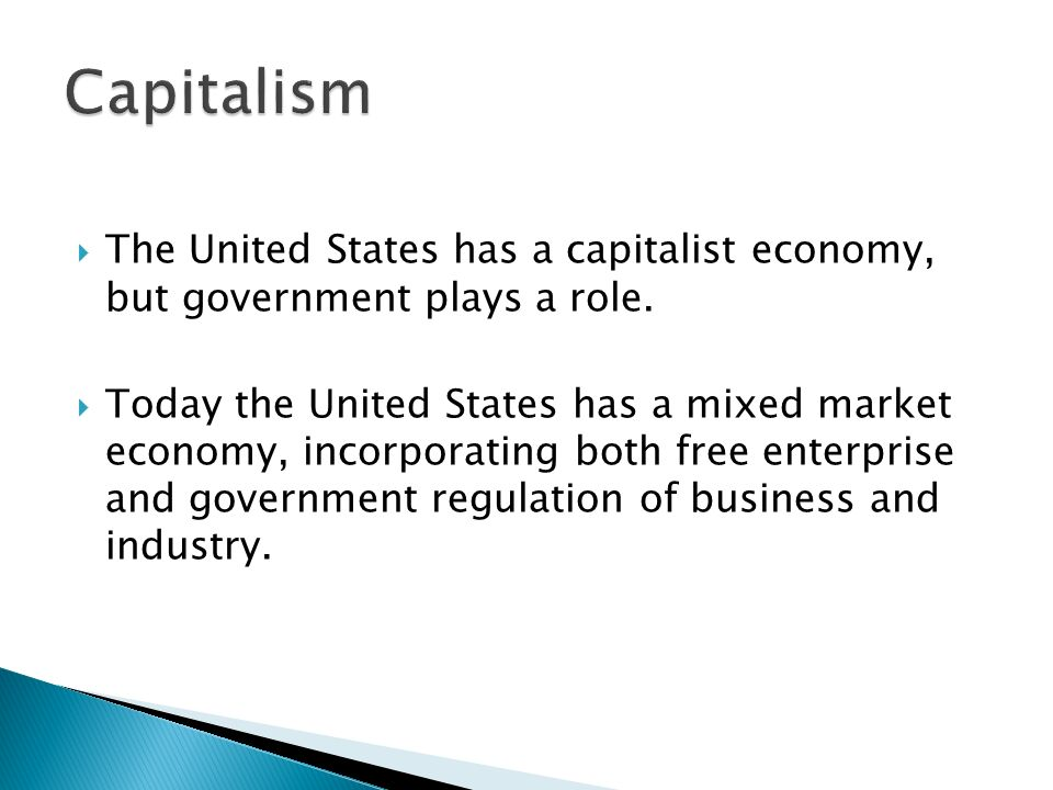  The United States has a capitalist economy, but government plays a role.