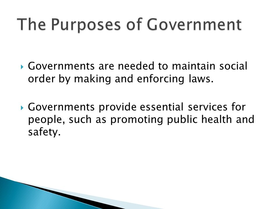  Governments are needed to maintain social order by making and enforcing laws.