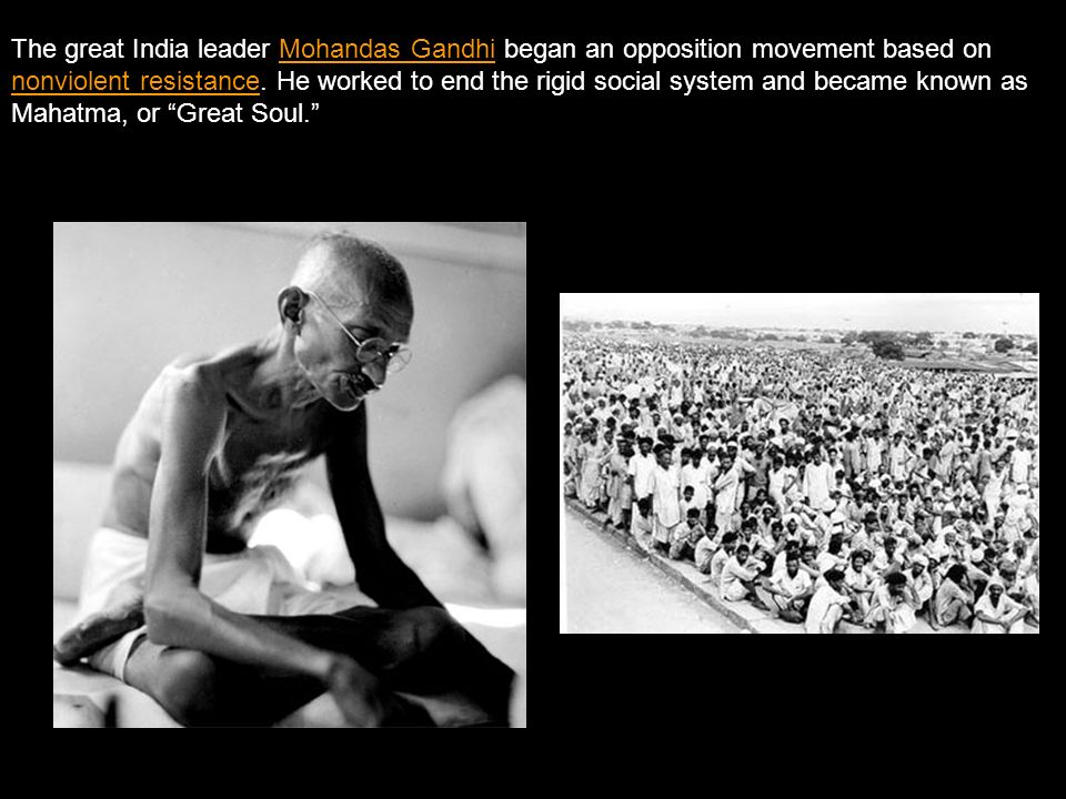 The great India leader Mohandas Gandhi began an opposition movement based on nonviolent resistance.