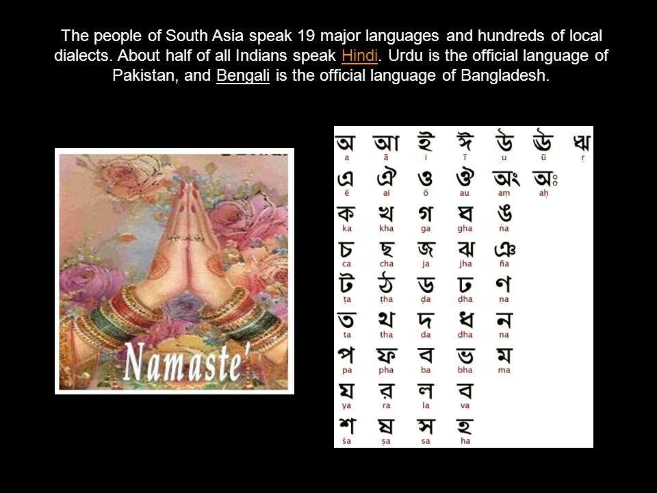 The people of South Asia speak 19 major languages and hundreds of local dialects.