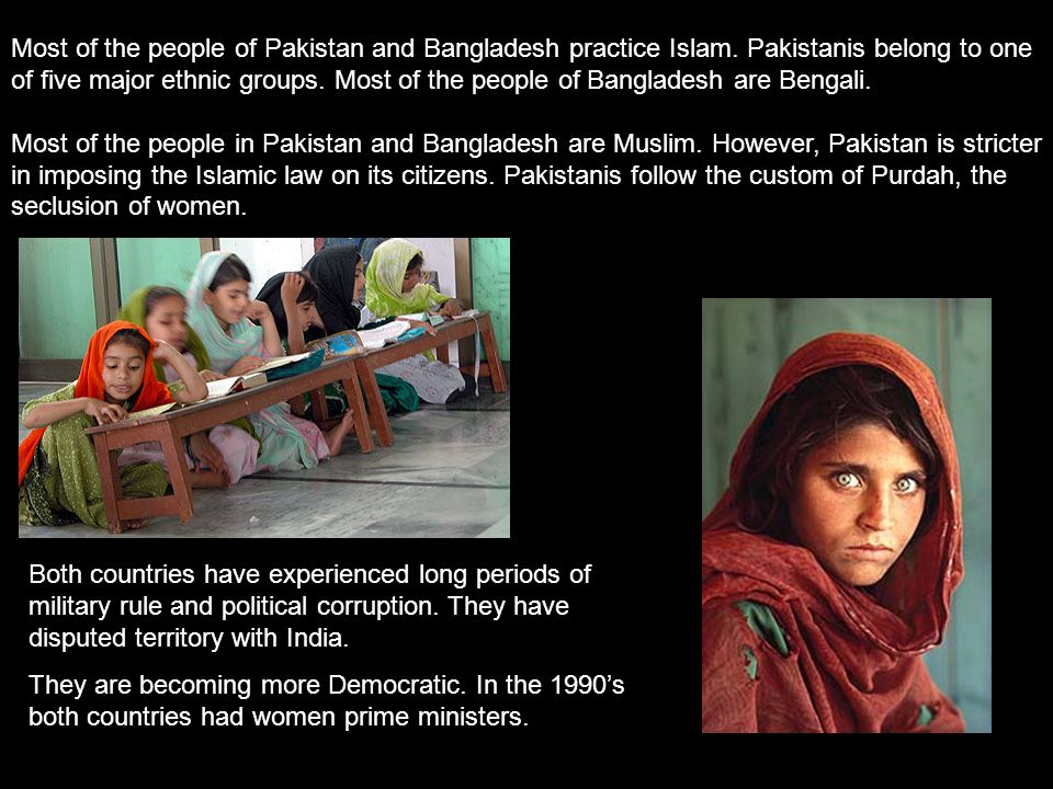 Most of the people of Pakistan and Bangladesh practice Islam.