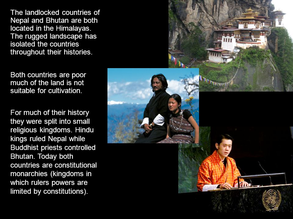 The landlocked countries of Nepal and Bhutan are both located in the Himalayas.