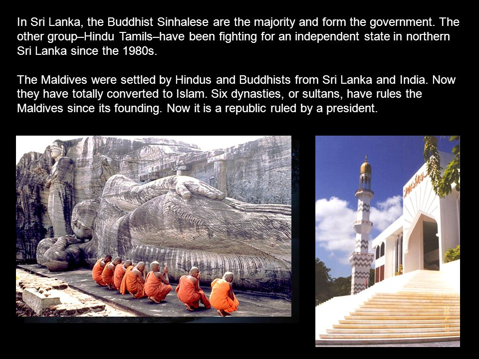 In Sri Lanka, the Buddhist Sinhalese are the majority and form the government.