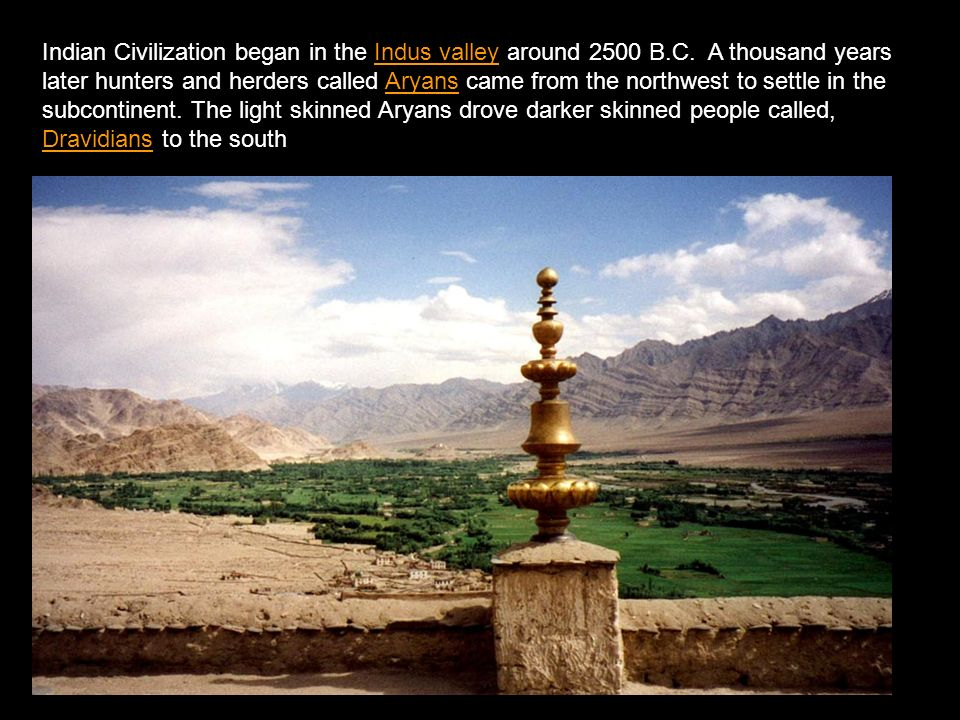 Indian Civilization began in the Indus valley around 2500 B.C.