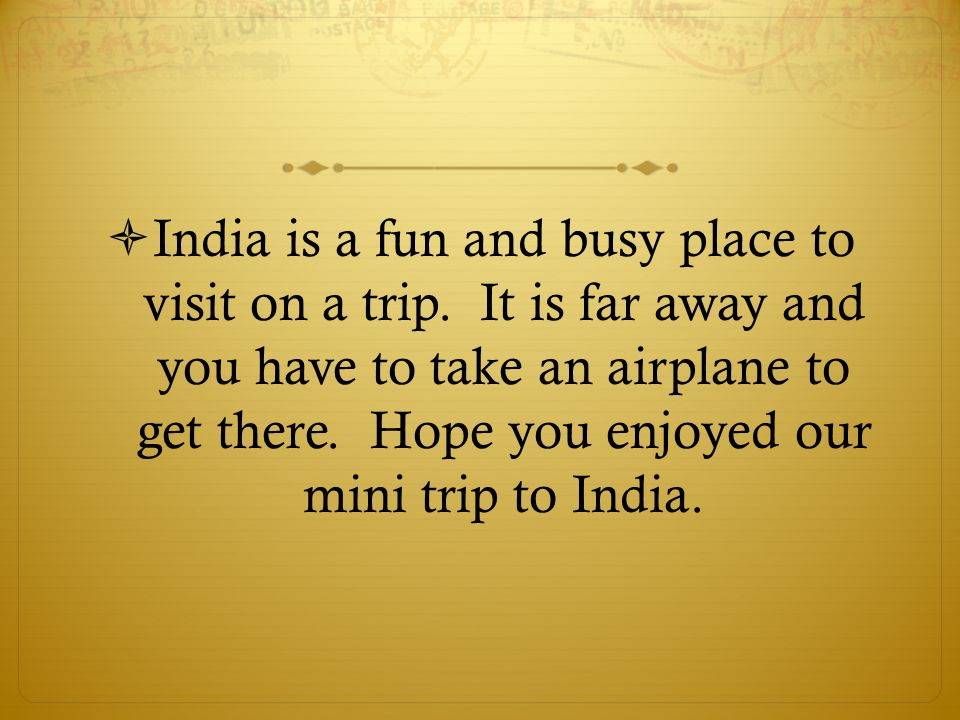  India is a fun and busy place to visit on a trip.