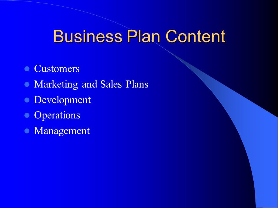 Business Plan Content Customers Marketing and Sales Plans Development Operations Management
