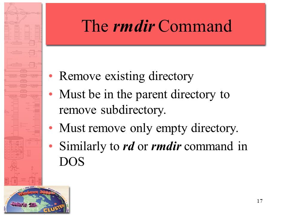 17 The rmdir Command Remove existing directory Must be in the parent directory to remove subdirectory.
