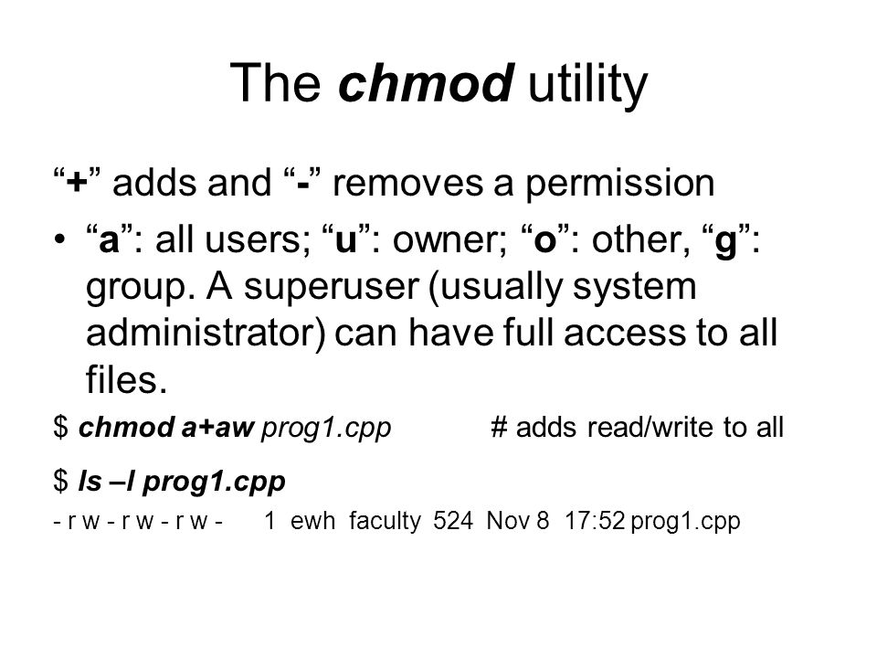 The chmod utility + adds and - removes a permission a : all users; u : owner; o : other, g : group.