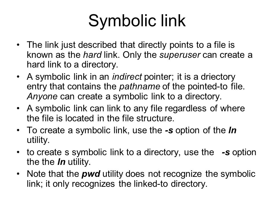 Symbolic link The link just described that directly points to a file is known as the hard link.