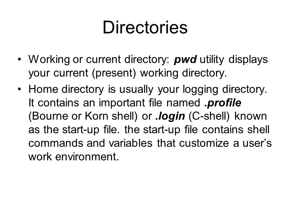 Directories Working or current directory: pwd utility displays your current (present) working directory.