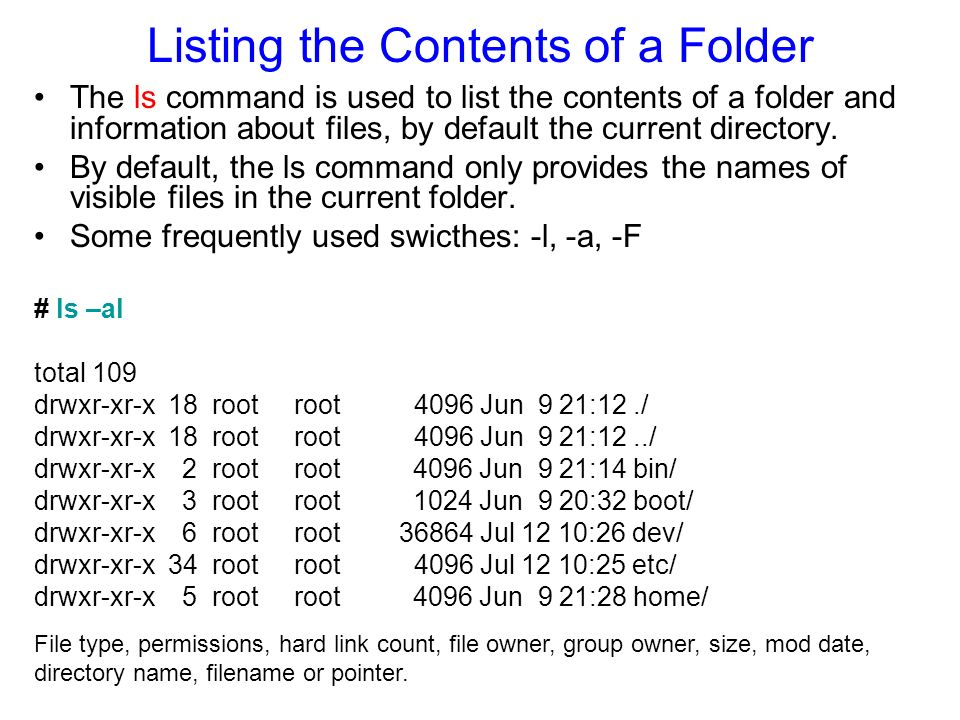 Listing the Contents of a Folder The ls command is used to list the contents of a folder and information about files, by default the current directory.