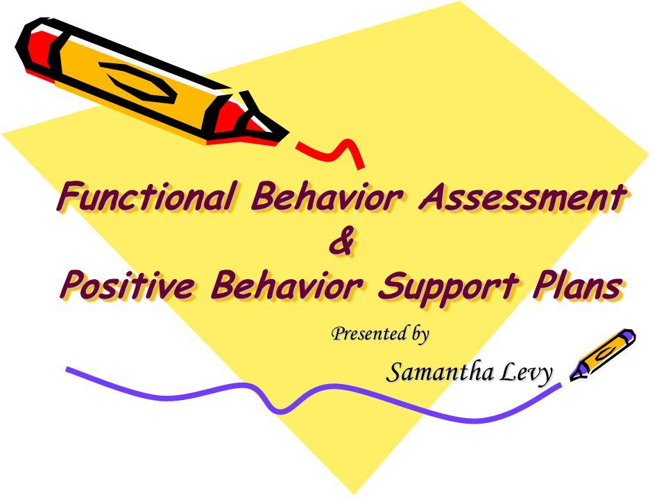 Functional Behavior Assessment Positive Behavior Support Plans – Functional Behavior Assessment