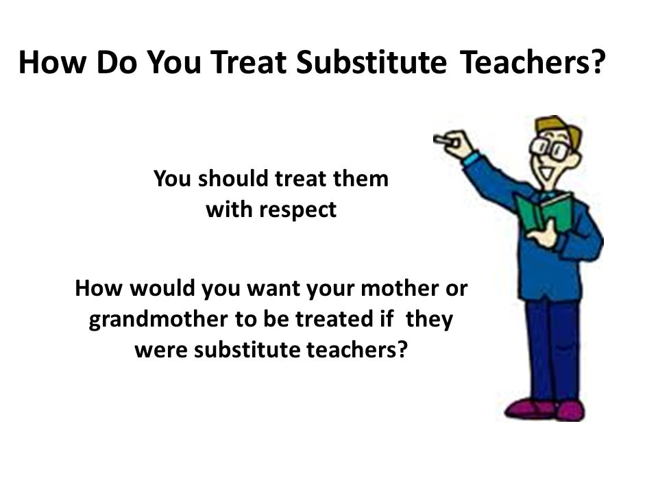 How Do You Treat Substitute Teachers.
