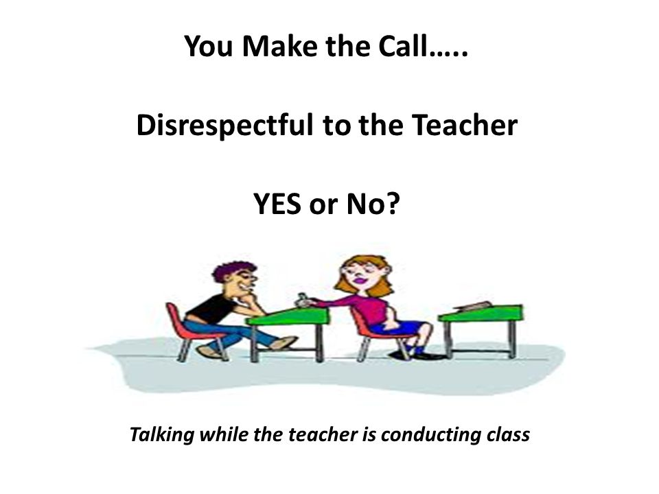 You Make the Call….. Disrespectful to the Teacher YES or No.