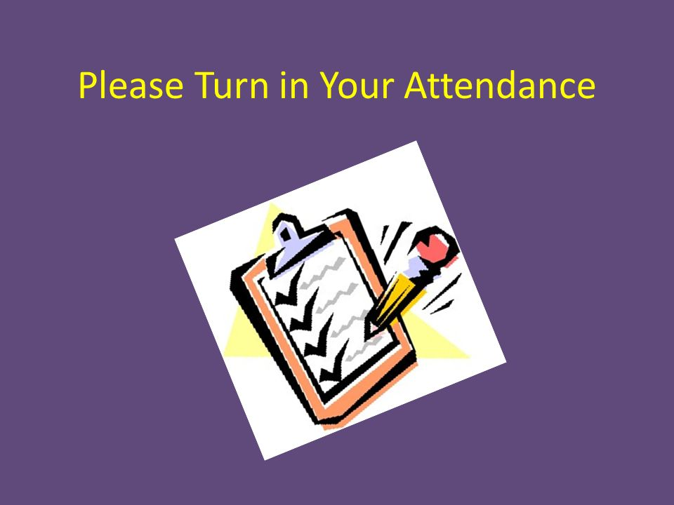 Please Turn in Your Attendance