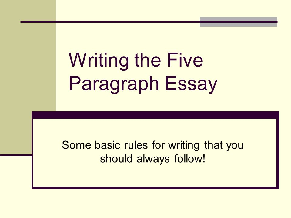 writing the five paragraph essay some basic rules for writing that  1 writing the five paragraph essay some basic rules for writing that you should always follow