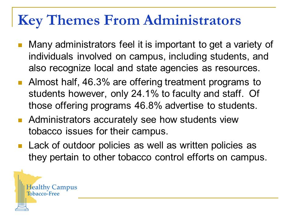 Key Themes From Administrators Many administrators feel it is important to get a variety of individuals involved on campus, including students, and also recognize local and state agencies as resources.
