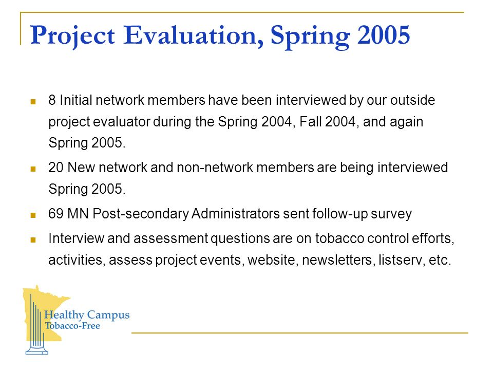 Project Evaluation, Spring 2005 8 Initial network members have been interviewed by our outside project evaluator during the Spring 2004, Fall 2004, and again Spring 2005.