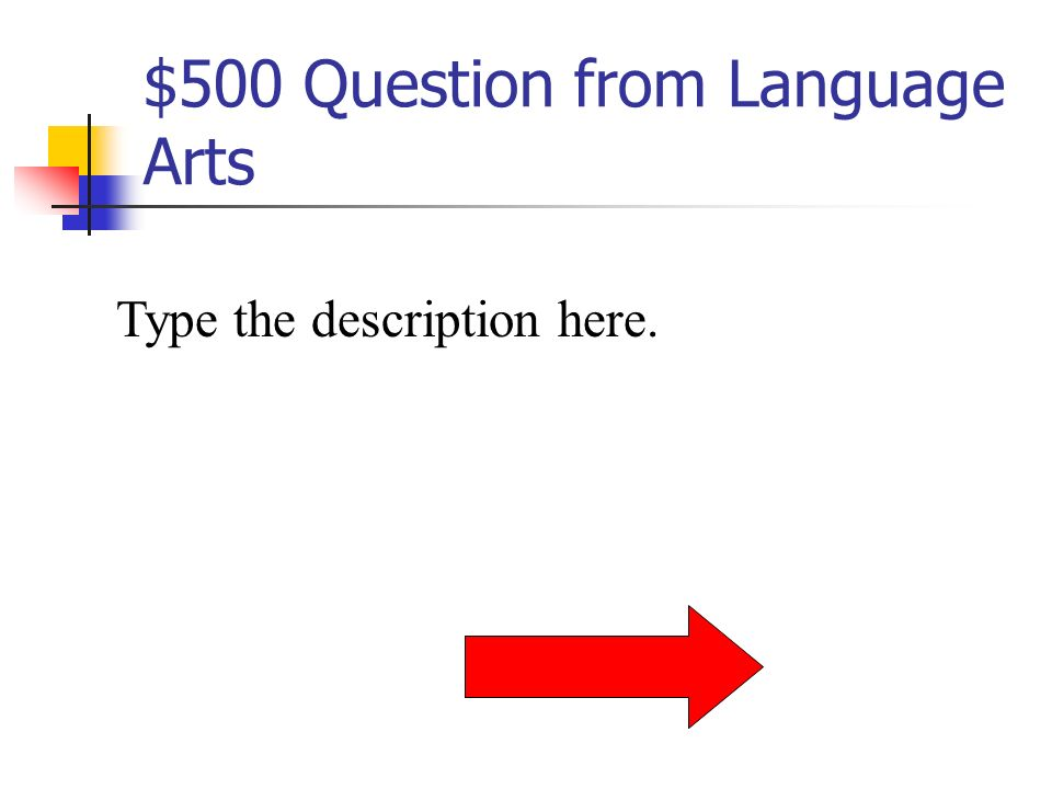 $400 Answer from Language Arts What is (type the vocabulary word here)