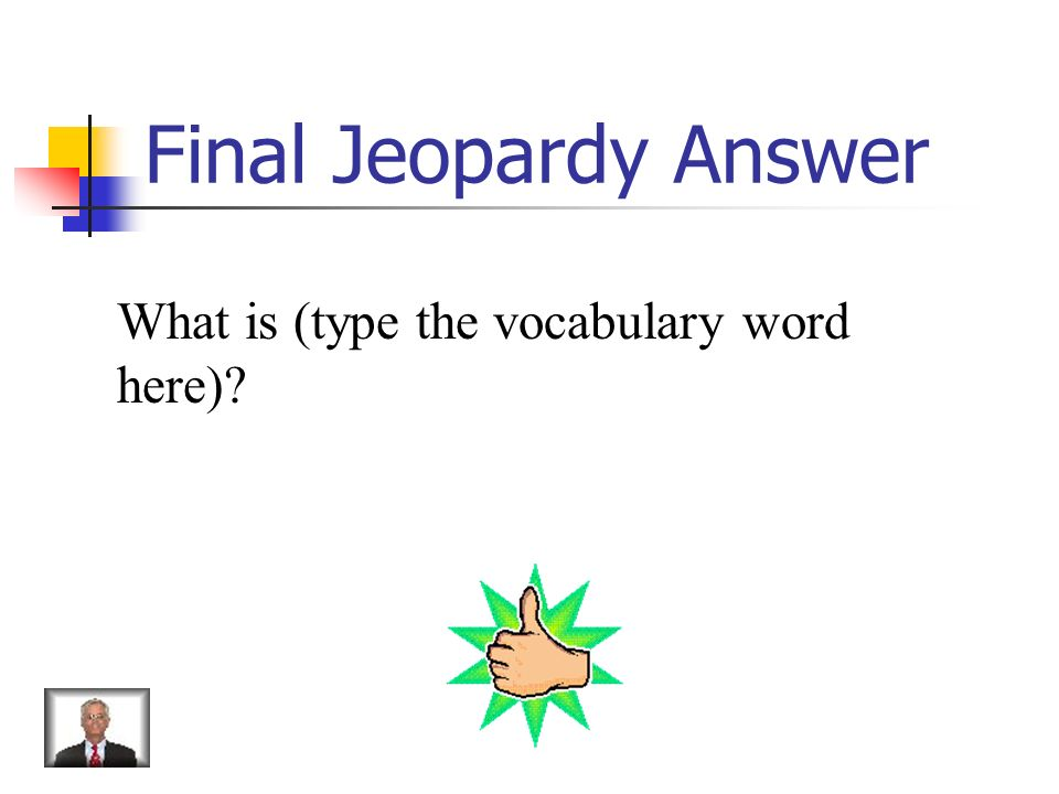 Final Jeopardy Type the description here.