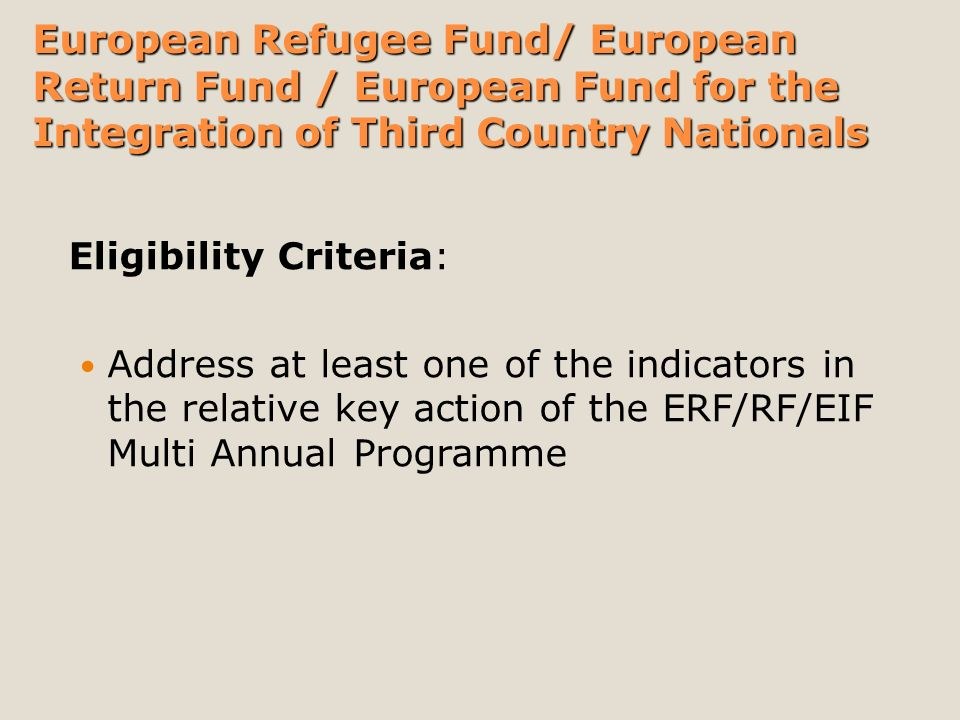 Address at least one of the indicators in the relative key action of the ERF/RF/EIF Multi Annual Programme Eligibility Criteria: European Refugee Fund/ European Return Fund / European Fund for the Integration of Third Country Nationals