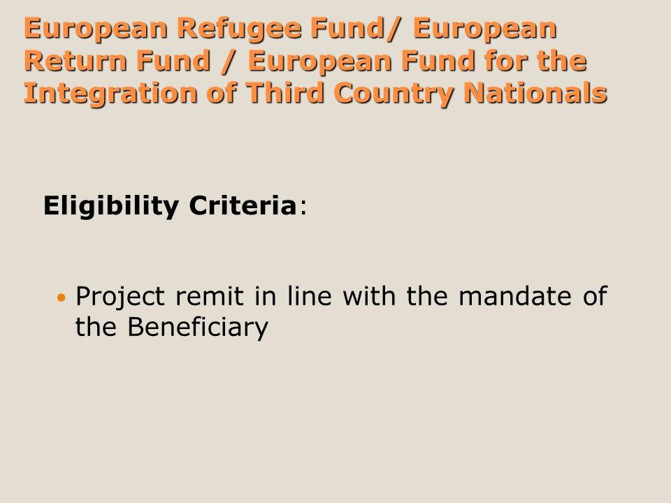 Project remit in line with the mandate of the Beneficiary Eligibility Criteria: European Refugee Fund/ European Return Fund / European Fund for the Integration of Third Country Nationals