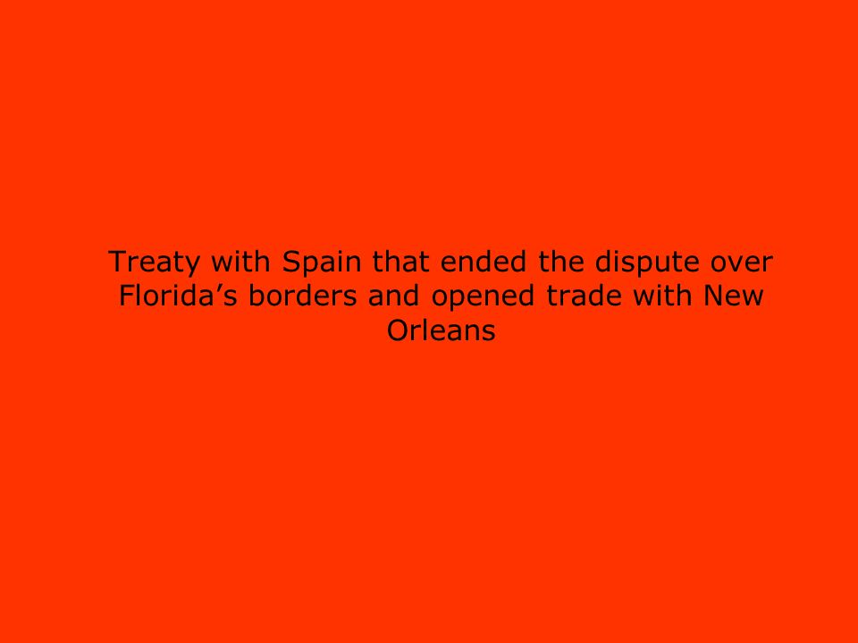 Treaty with Spain that ended the dispute over Florida's borders and opened trade with New Orleans
