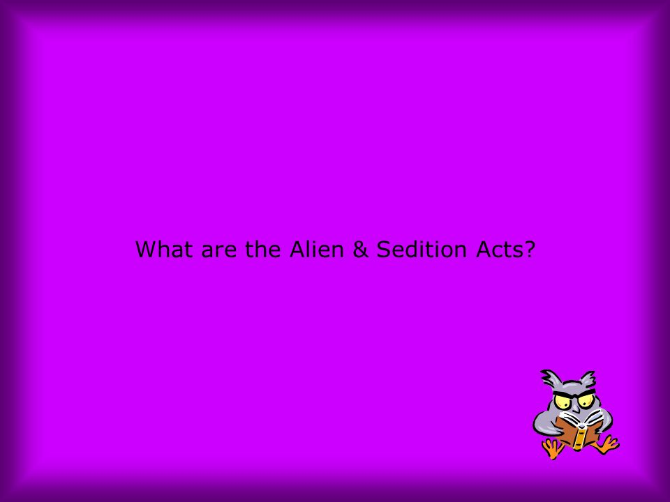 What are the Alien & Sedition Acts