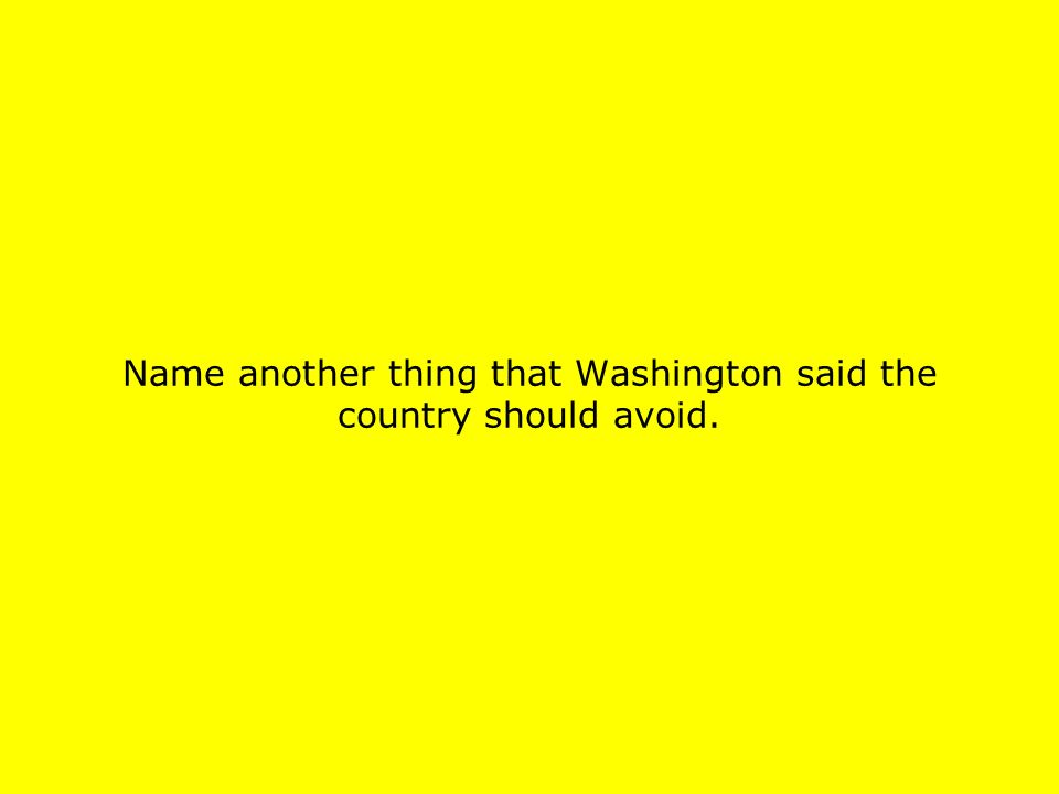 Name another thing that Washington said the country should avoid.