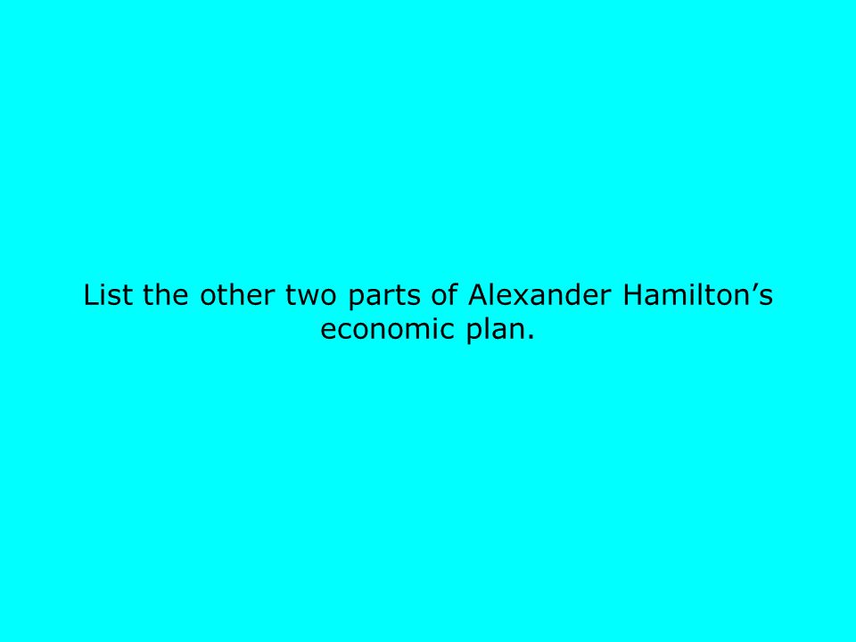 List the other two parts of Alexander Hamilton's economic plan.