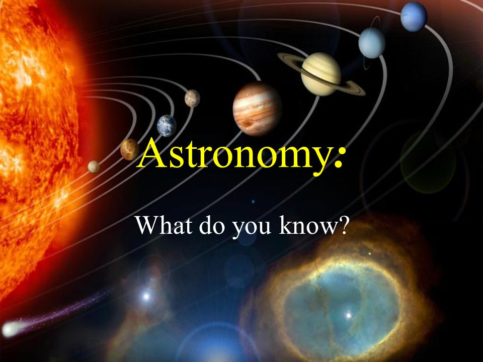 : Astronomy: What do you know