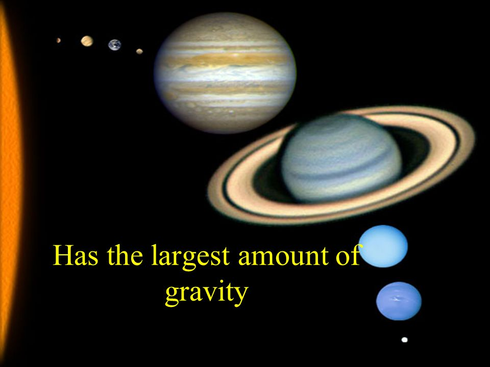 Has the largest amount of gravity