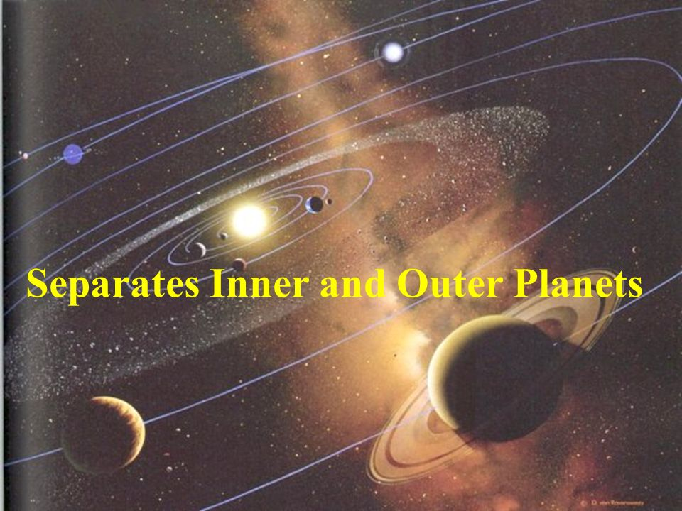 Separates inner and outer planets Separates Inner and Outer Planets