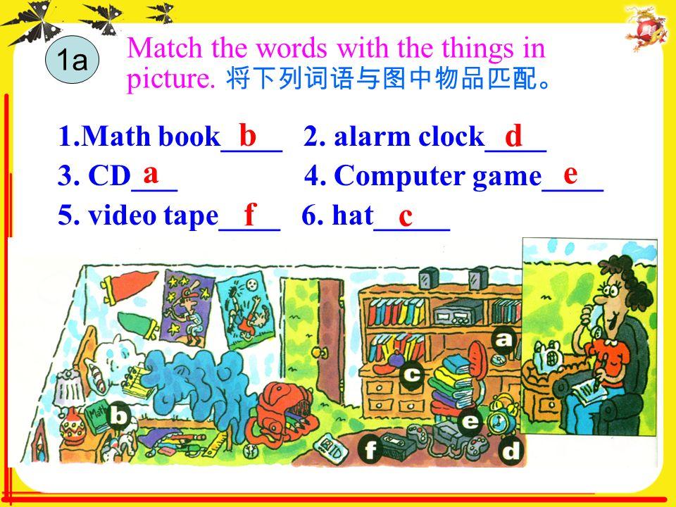 1.Math book____ 2. alarm clock____ 3. CD___ 4. Computer game____ 5.