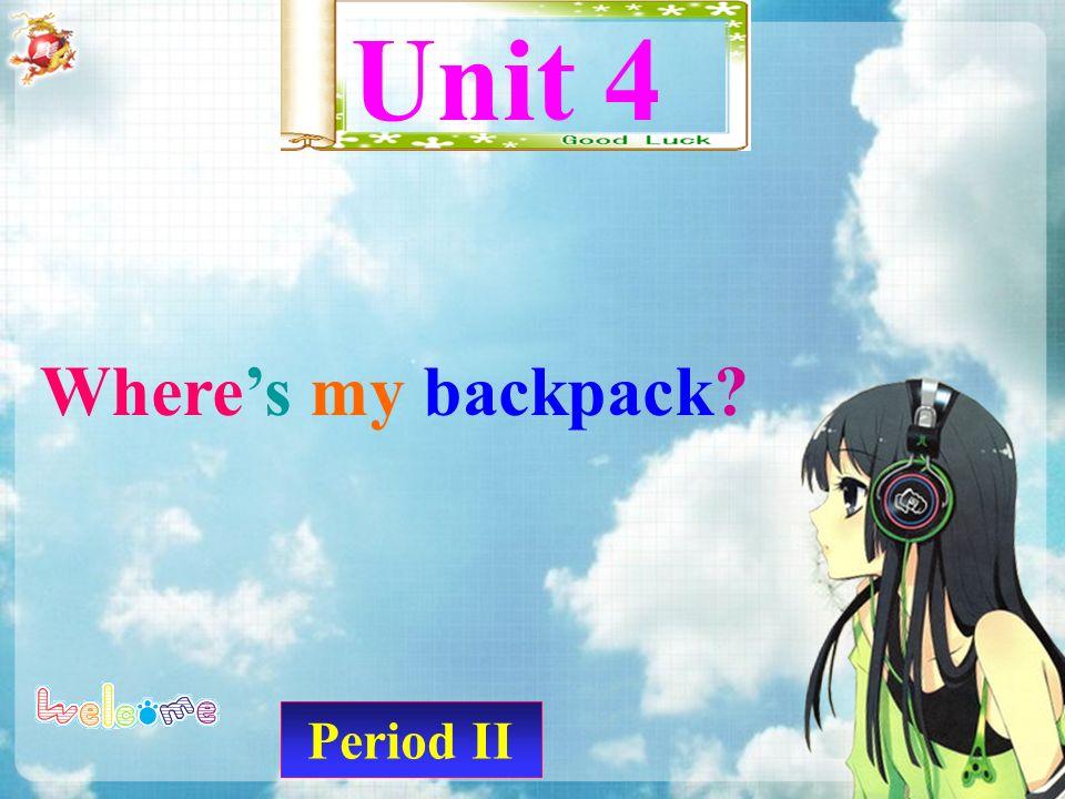 Period II Unit 4 Where's my backpack