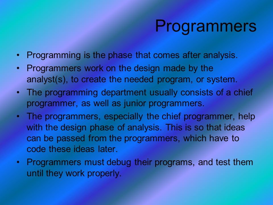 Programming is the phase that comes after analysis.