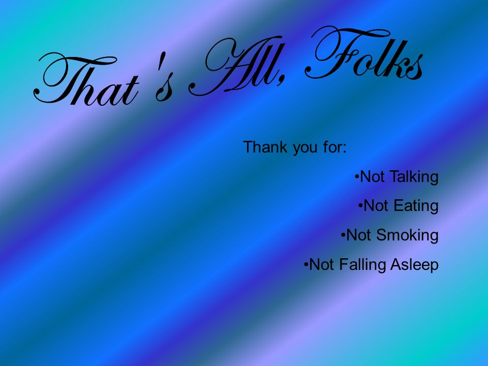 Thank you for: Not Talking Not Eating Not Smoking Not Falling Asleep