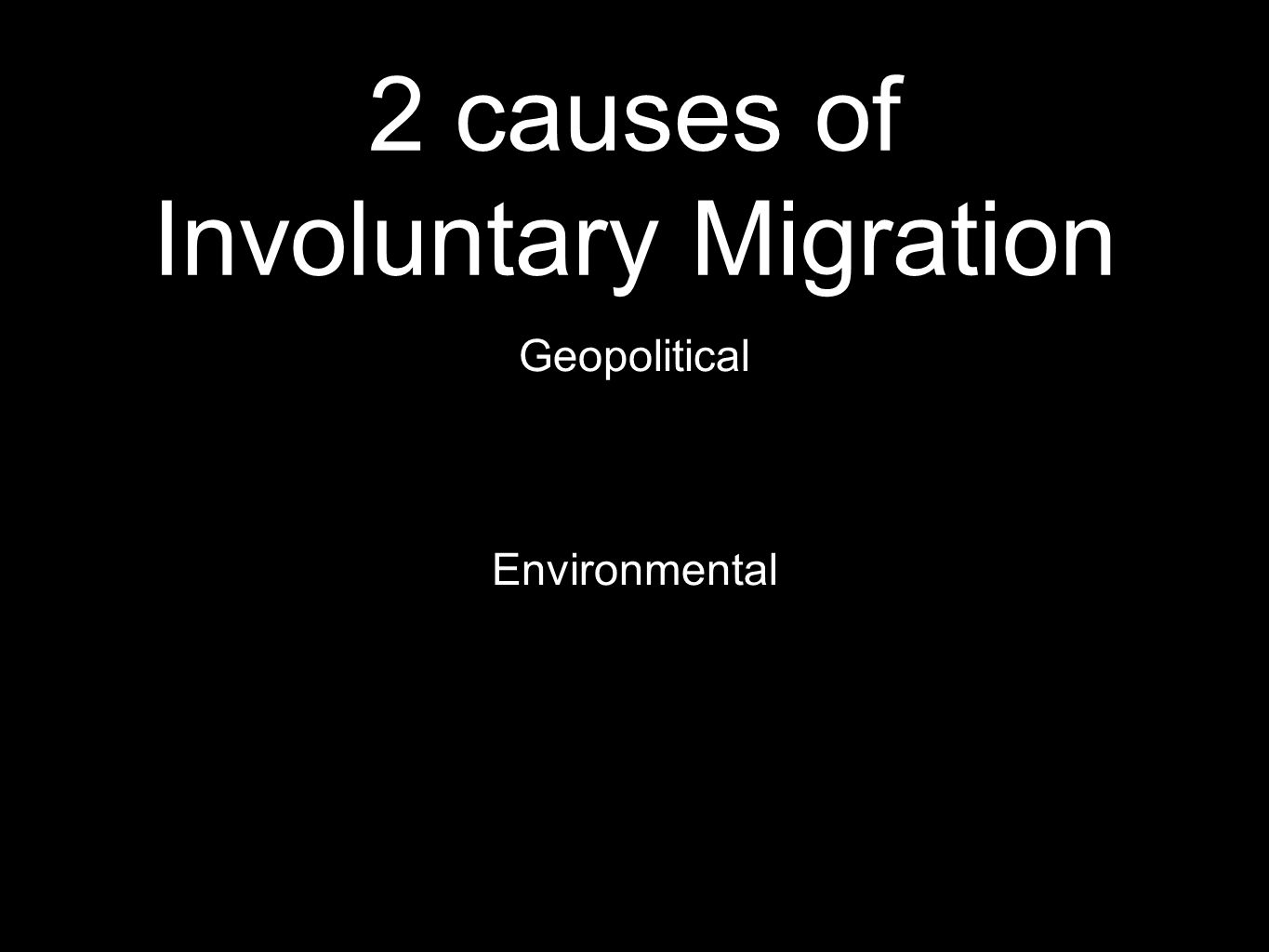 2 causes of Involuntary Migration Geopolitical Environmental