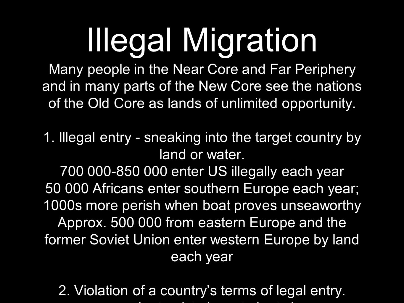 Illegal Migration Many people in the Near Core and Far Periphery and in many parts of the New Core see the nations of the Old Core as lands of unlimited opportunity.