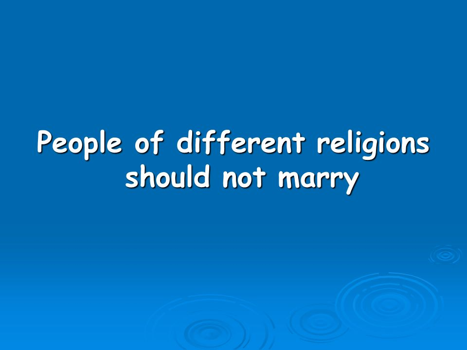 People of different religions should not marry