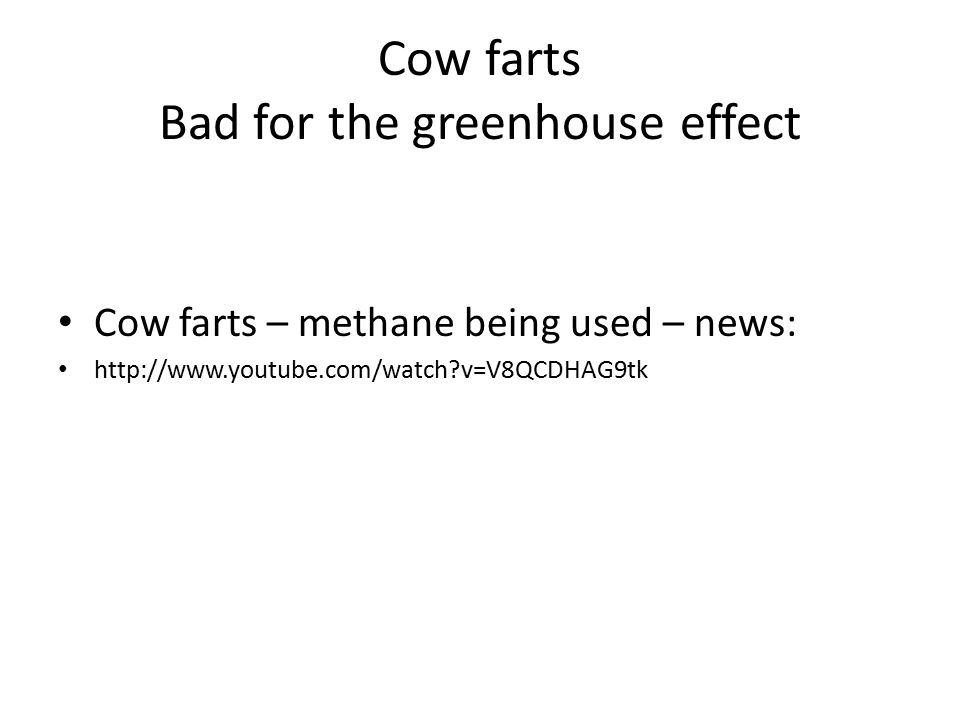 Cow farts Bad for the greenhouse effect Cow farts – methane being used – news:   v=V8QCDHAG9tk