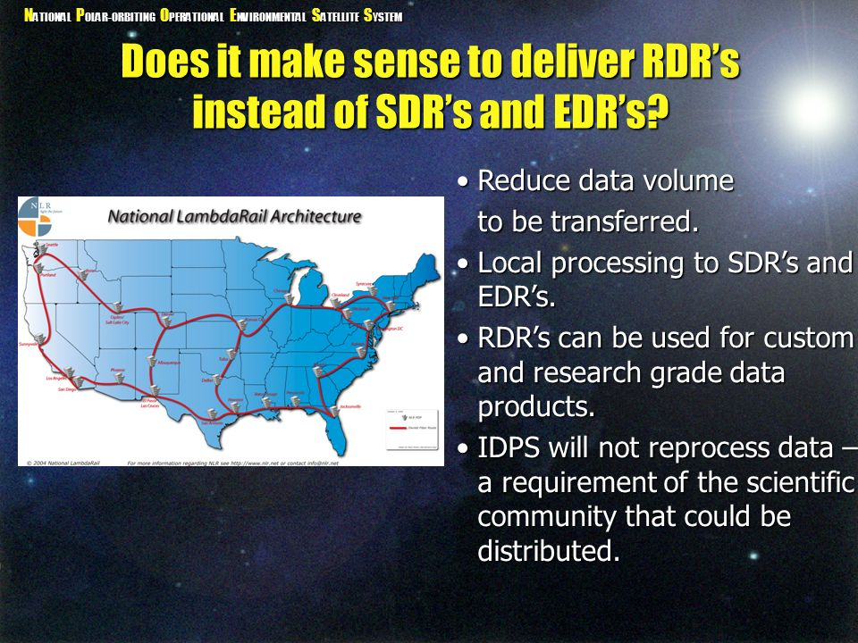 N ATIONAL P OLAR-ORBITING O PERATIONAL E NVIRONMENTAL S ATELLITE S YSTEM Does it make sense to deliver RDR's instead of SDR's and EDR's.