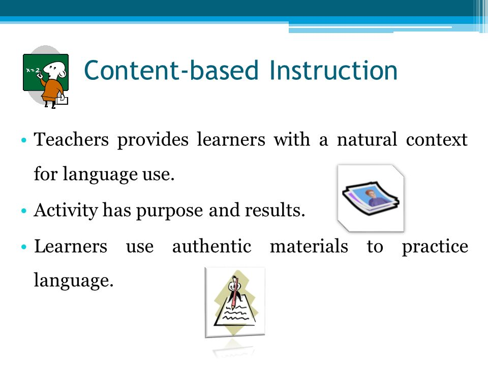 Content-based Instruction Teachers provides learners with a natural context for language use.
