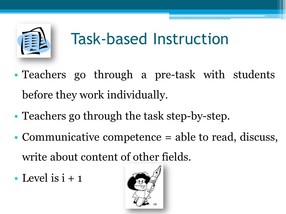 Task-based Instruction Teachers go through a pre-task with students before they work individually.