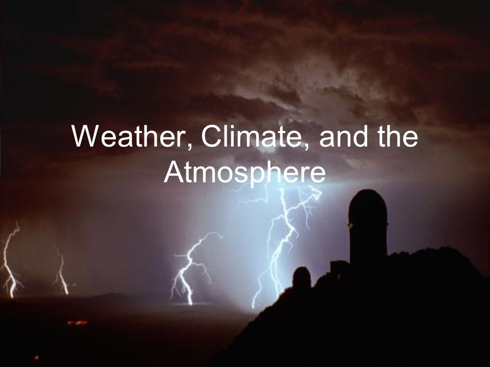 Weather, Climate, and the Atmosphere