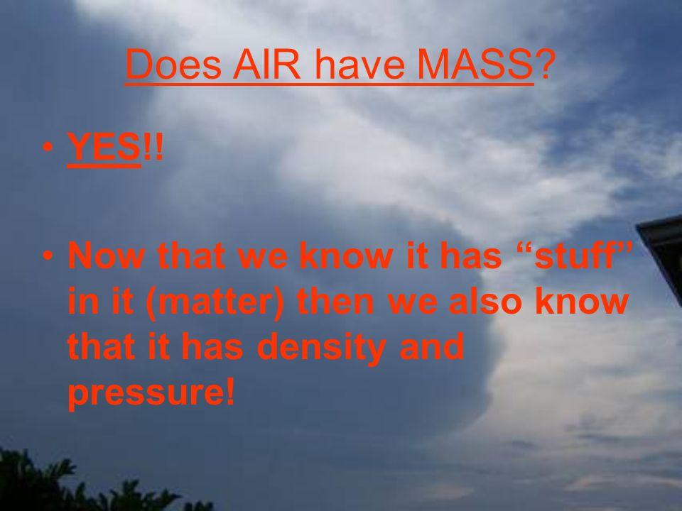 Does AIR have MASS. YES!.