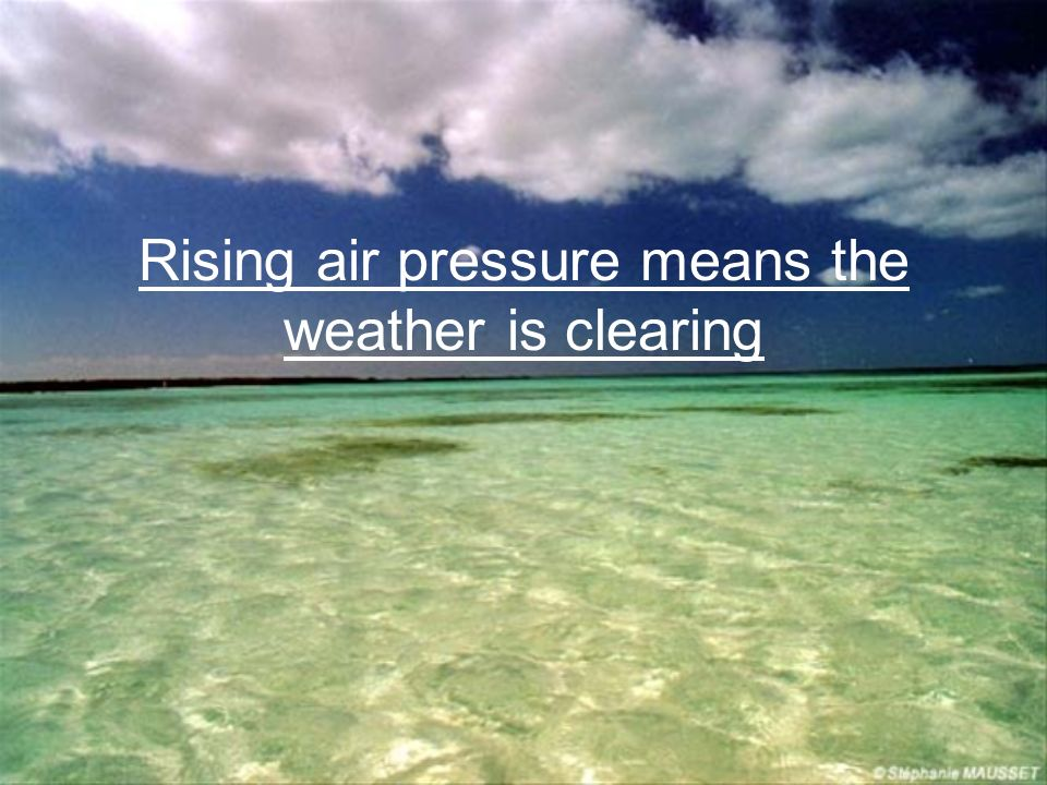 Rising air pressure means the weather is clearing